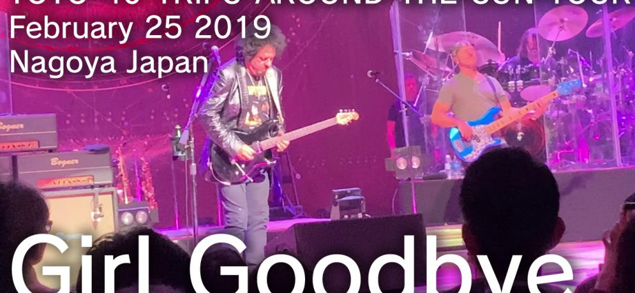 Girl-Goodbye -TOTO-40-TRIPS-AROUND-THE-SUN-TOUR-February-25-2019 Nagoya-Japan