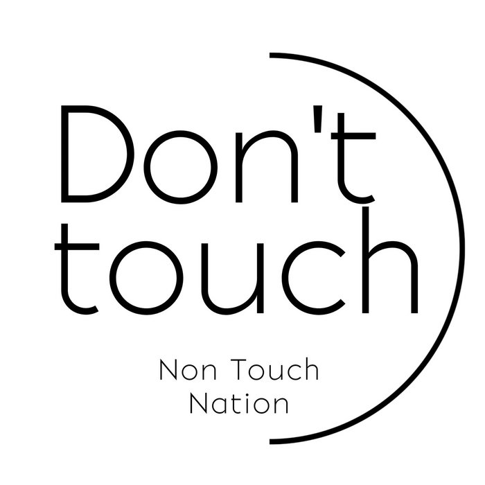 Don't touch. Non Touch Nation