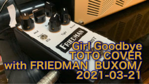 Girl Goodbye /TOTO COVER with FRIEDMAN BUXOM BOOST/2021-03-21