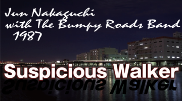 Suspicious Walker   Jun Nakaguchi with The Bumpy Roads Band  1987